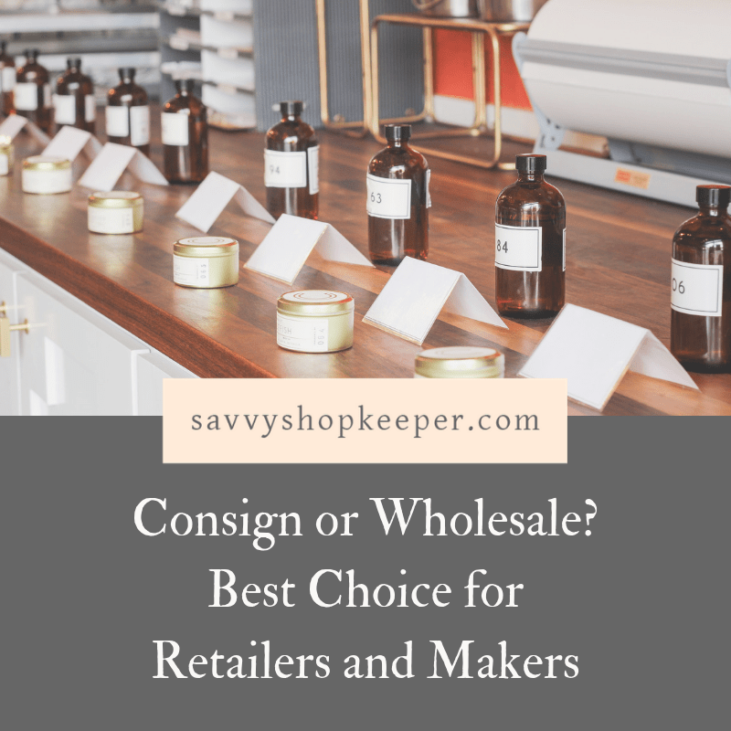 Consign or Wholesale? Best Choice for Retailers and Makers