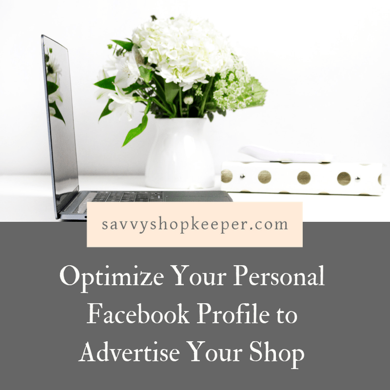 Optimize Your Personal Facebook profile to Advertise Your Shop