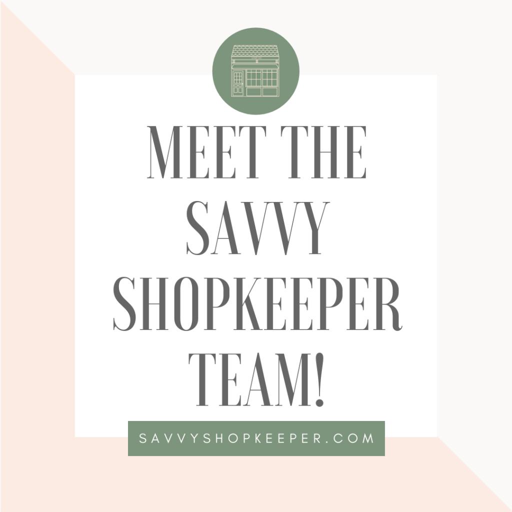 Meet The Savvy Shopkeeper Team!