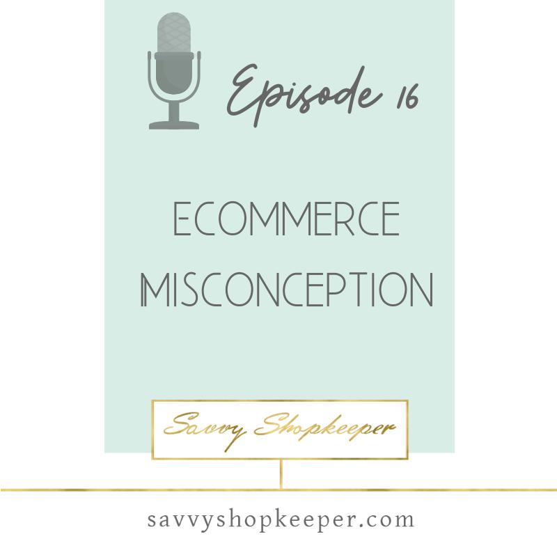 Ep 16 The #1 E-commerce Misconception