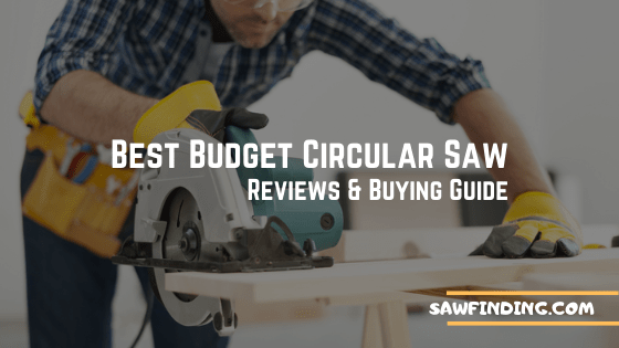 Best budget circular saw reviews and buying guide