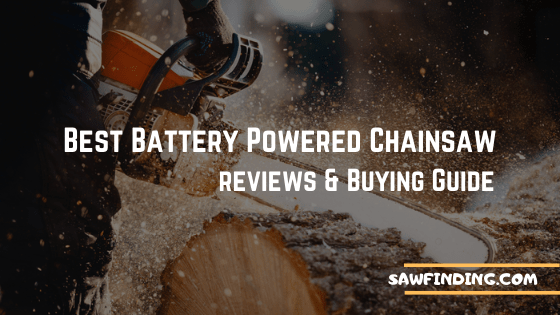 best battery powered chainsaw reviews and buying guide