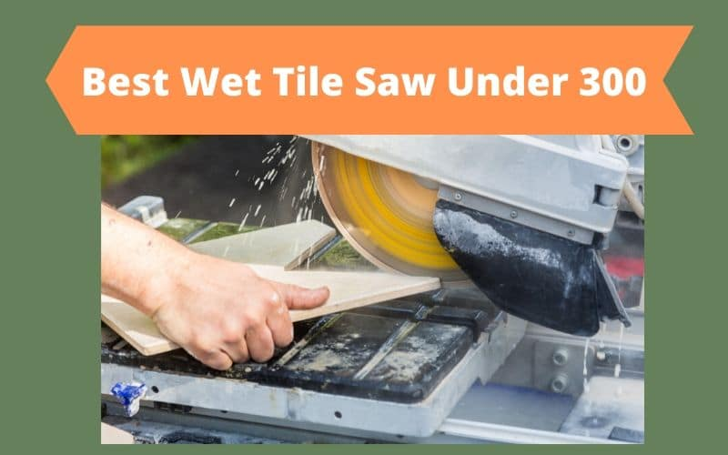 best wet tile saw under 300 2021