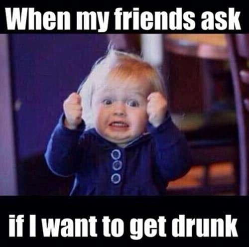 funny drunk when my friends asks memes