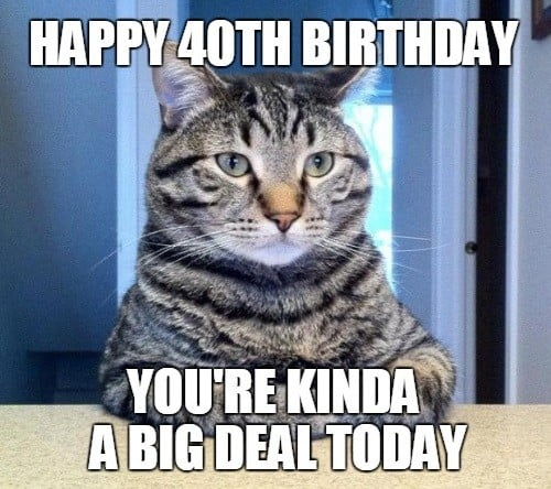 happy 40th birthday big deal meme