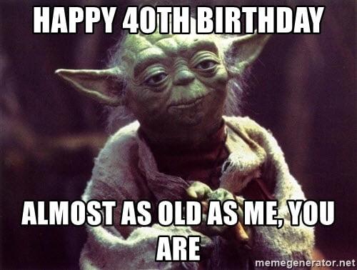 Happy 40th Birthday Yoda Meme