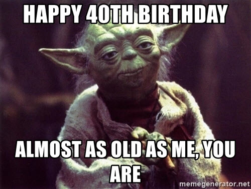happy 40th birthday yoda meme
