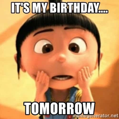 Its My Birthday Tomorrow Meme