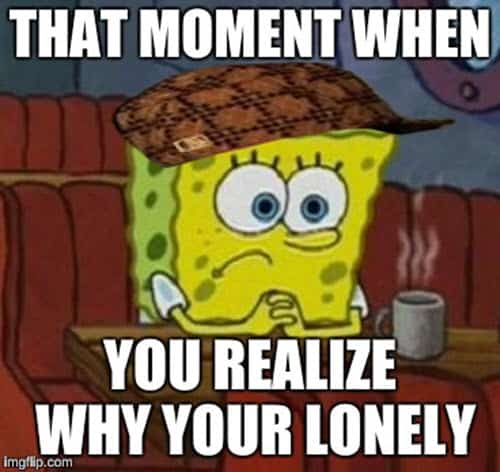 lonely that moment when meme