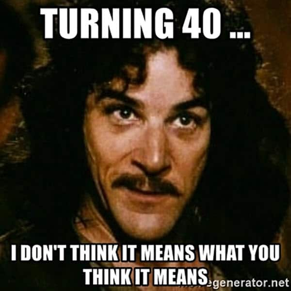 turning happy 40th birthday meme