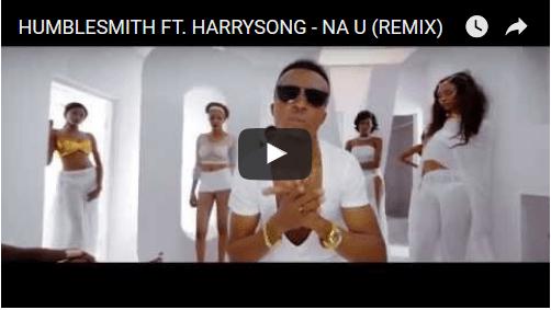 "VIDEO: Humblesmith – ""Na U"" (Remix) ft. Harrysong"