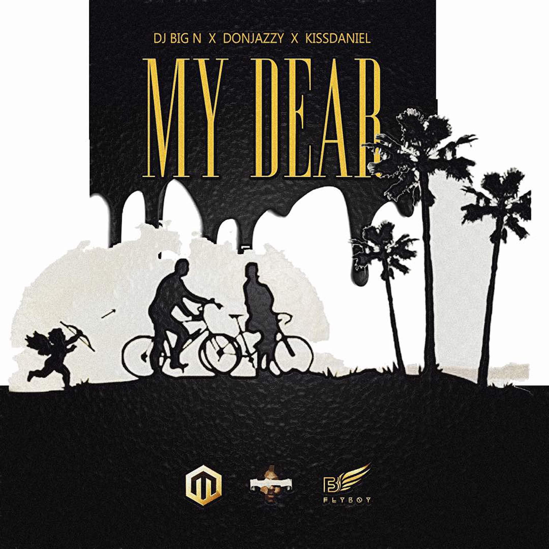 New Music: DJ Big N feat. Don Jazzy x Kiss Daniel – My Dear