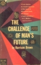 Challenge of Mans Future by Harrison Brown