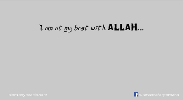 I am at my best with ALLAH