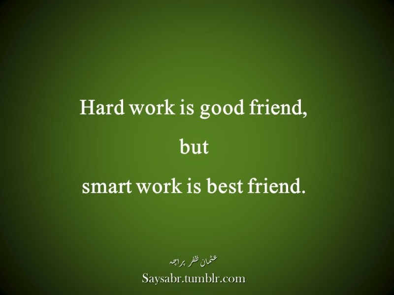 "Hard work is good friend, but smart work is best friend.NB. Get eBook of Usman Zafar Paracha's quotations in Urdu – ""میرے خیالات"" - http://amzn.to/29gFPKD Join Usman on Facebook - https://www.facebook.com/usmanzparacha"