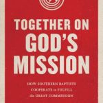 Book Review: Together on God's Mission, How Southern Baptists Cooperate to Fulfill the Great Commission by Scott Hildreth