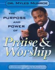 Download The Purpose and Power of Praise & Worship by Myles Munroe