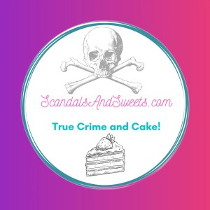 Scandals and Sweets - True Crime and Cake