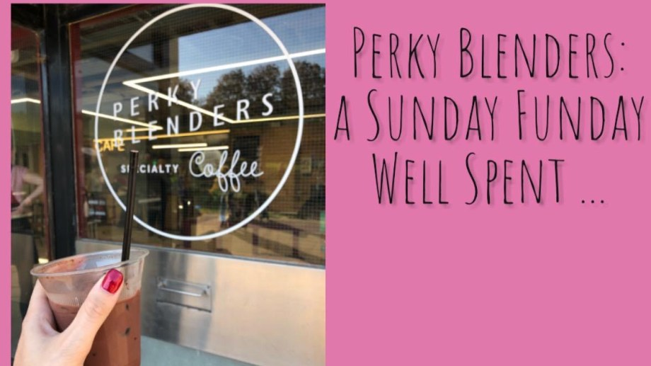 Perky Blenders: a Sunday Funday Well Spent …