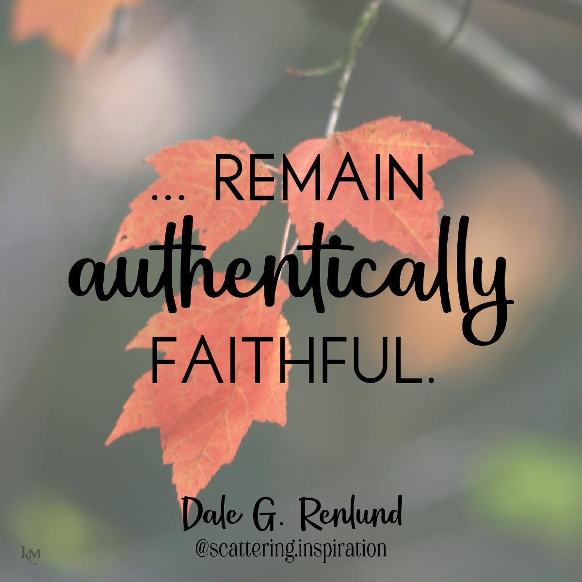 remain authentically faithful