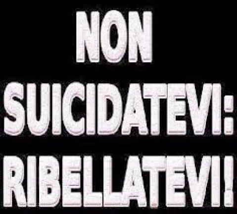 non suicidatevi...ribellatevi