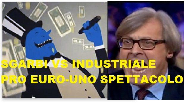 SGARBI RISPONDE ALL'INDUSTRIALE TIPO E ALLE SUE MOTIVAZIONI PRO EURO