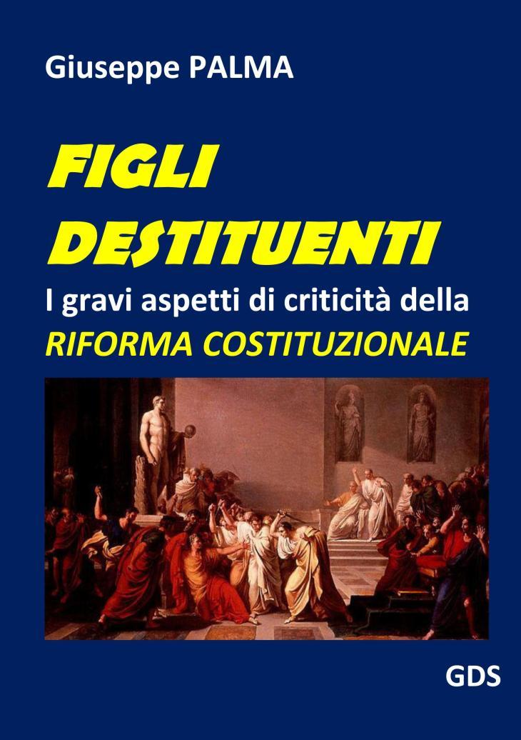"""""""FIGLI DESTITUENTI…"""" un libro sulla riforma costituzionale che spiega le ragioni del NO al referendum costituzionale (di Giuseppe PALMA)"""