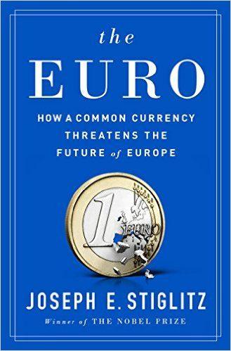"""""""L'EURO E LA SUA MINACCIA PER IL FUTURO DELL'EUROPA"""", ESTRATTI DALL'ULTIMO LIBRO DEL PREMIO NOBEL"""