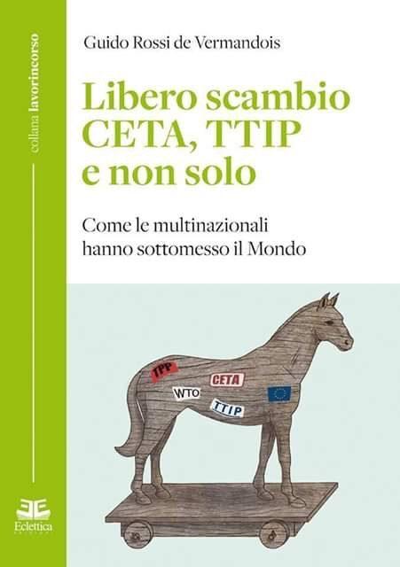 LIBERO SCAMBIO, CETA, TTIP E NON SOLO di Guido Rossi