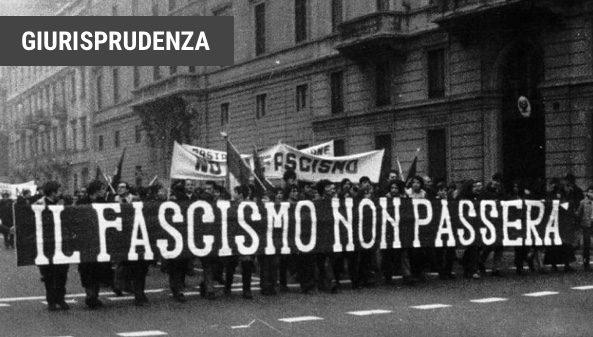 """Antifascismo, a chi fa comodo rispolverare il """"pericolo""""? NELLA GIURISPRUDENZA REPUBBLICANA NON ESISTONO TRACCE DI VERI RISCHI DI RICOSTITUZIONE"""