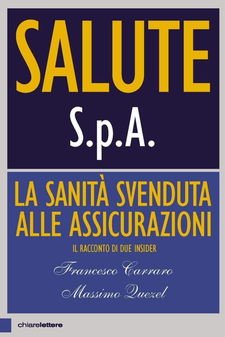 SALUTE S.P.A. (la sanità svenduta alle assicurazioni) – Il nuovo libro di Francesco Carraro e Massimo Quezel