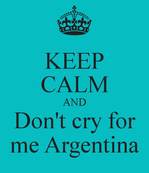 Don't cry for me Argentina, anche perchè avrai di che piangere