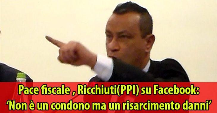 Pace fiscale , Ricchiuti(PPI) su Facebook: 'Non è un condono ma un risarcimento danni'