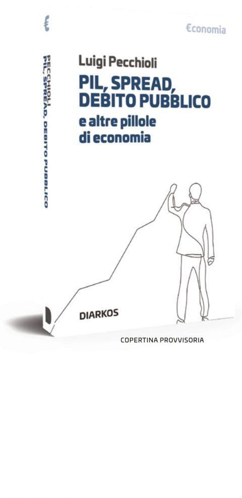 """""""PIL, SPREAD, DEBITO PUBBLICO E ALTRE PILLOLE DI ECONOMIA"""" di Luigi Pecchioli."""