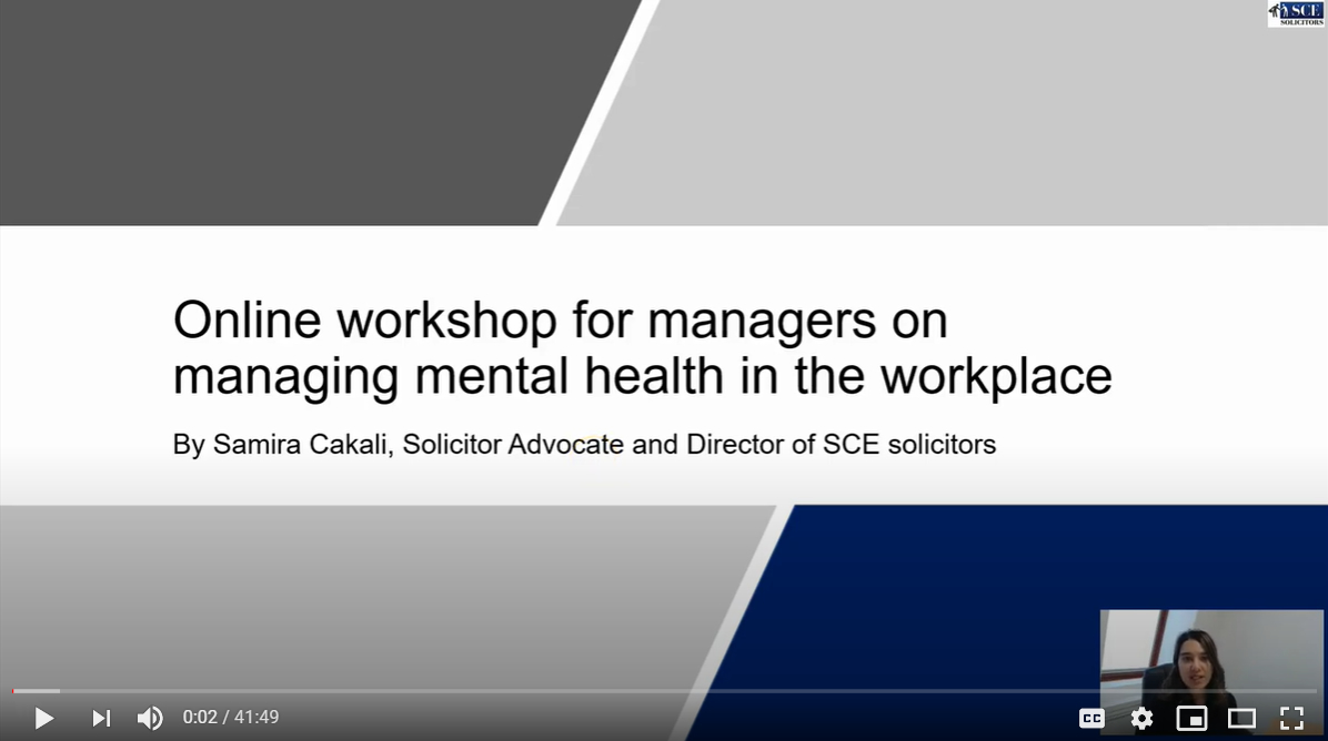 An online webinar by Samira Cakali, Solicitor Advocate & Director of SCE Solicitors, for Managers and how to manage mental health in the workplace.
