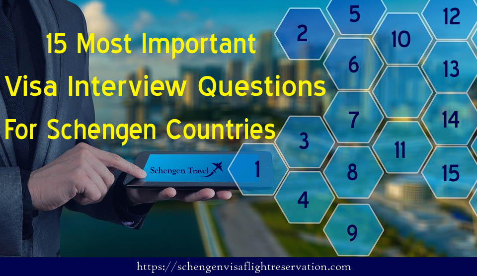 15 Most Important Visa Interview Questions For Schengen Countries