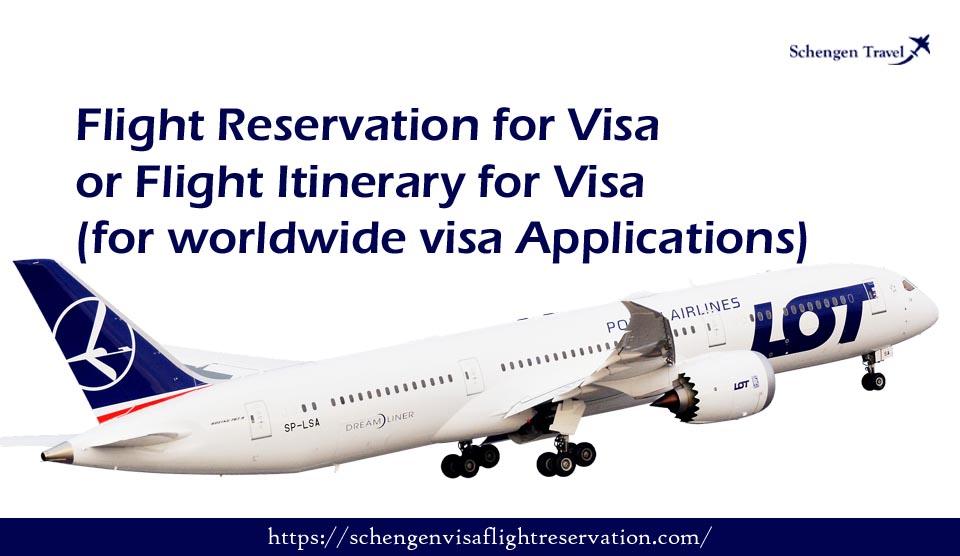 Flight Reservation for Visa or Flight Itinerary for Visa for worldwide visa Applications