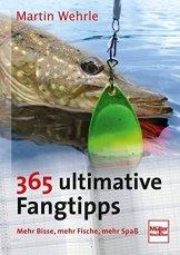 365 ultimative Fangtipps: Mehr Bisse, mehr Fische, mehr Spaß -