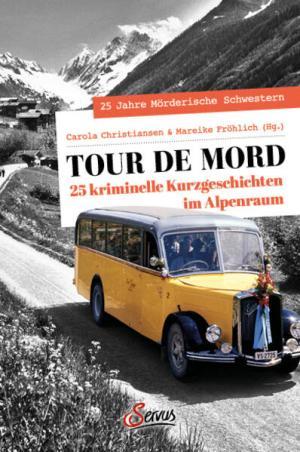 Tour de Mord: 25 kriminelle Kurzgeschichten im Alpenraum | Schöner morden mit dem Bundeslurch