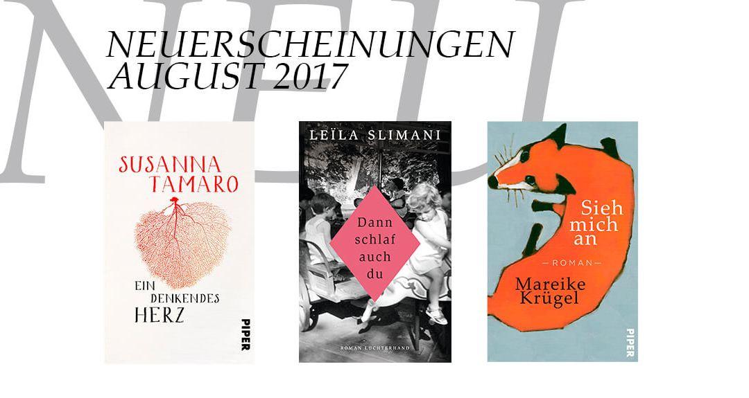 buchneuerscheinungen-im-august-2017-schonhalbelf-buchblog-empfehlungen-buchtipp-neue-buecher-novitaeten-ein-denkendes-herz-dann-schlaf-auch-du-sieh-mich-an-piper-luchterhand