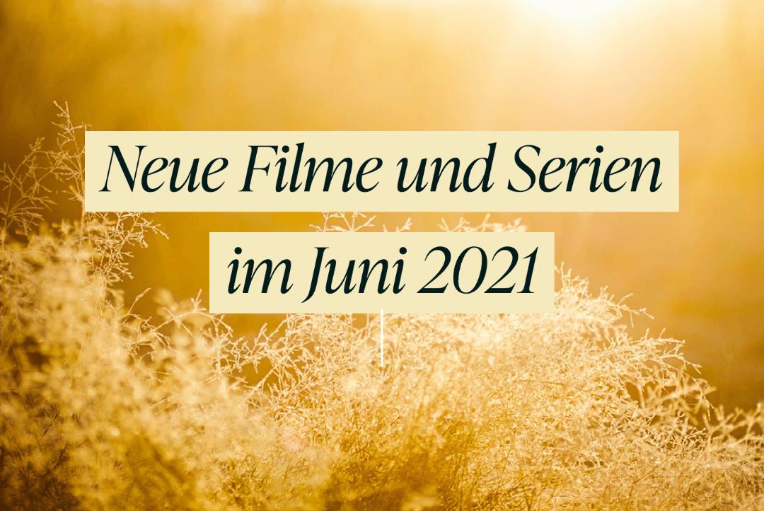 neue-filme-und-serien-im-juni-2021-netflix-ard-zdf-zdfneo-amazon-prime