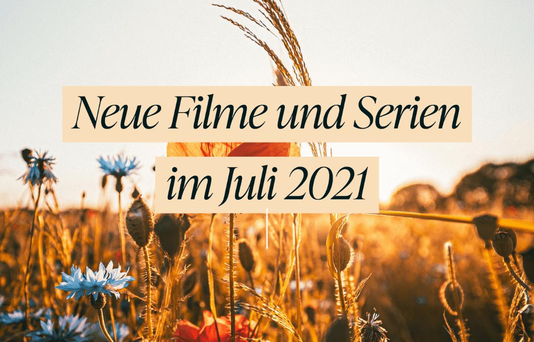 neue-filme-und-serien-im-juli-2021-netflix-ard-zdf-zdfneo-amazon-prime