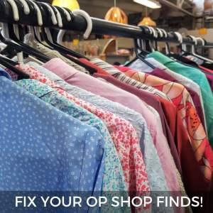 FIX YOUR OP SHOP FINDS