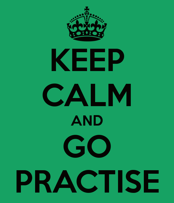 keep-calm-and-go-practise