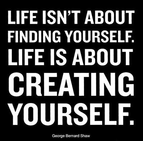 Life is about creating yourseld