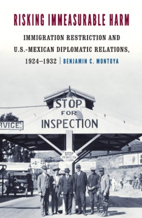 Risking Immeasurable Harm Immigration Restriction and U.S.-Mexican Diplomatic Relations, 1924–1932