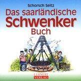 Das saarländische Schwenker-Buch: Alles über das liebste Freizeitverhalten der Saarländer, das Schwenken von Fleisch und Wurst über dem Schwenkgrill ... Person am Schwenker) (Kleine Saarland Reihe) -