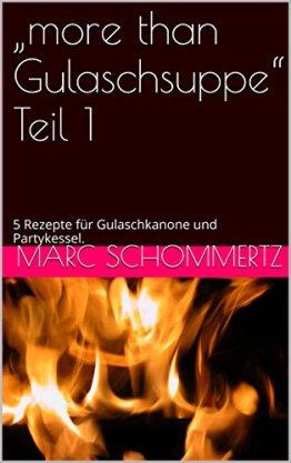 """""""more than Gulaschsuppe"""" Teil 1: 5 Rezepte für Gulaschkanone und Partykessel. -"""