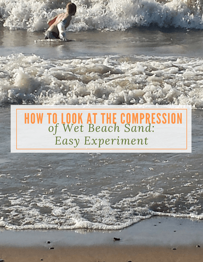 How to Look at Compression of Wet Beach Sand-Easy Experiment - http://sciencealcove.com/2015/08/compression-of-beach-sand/