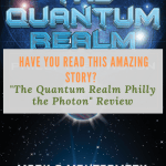 """Have You Read this Amazing Story? """"The Quantum Realm Philly the Photon"""" Review"""